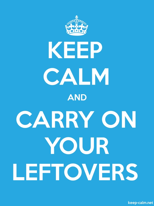 KEEP CALM AND CARRY ON YOUR LEFTOVERS - white/blue - Default (600x800)
