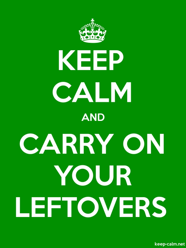 KEEP CALM AND CARRY ON YOUR LEFTOVERS - white/green - Default (600x800)