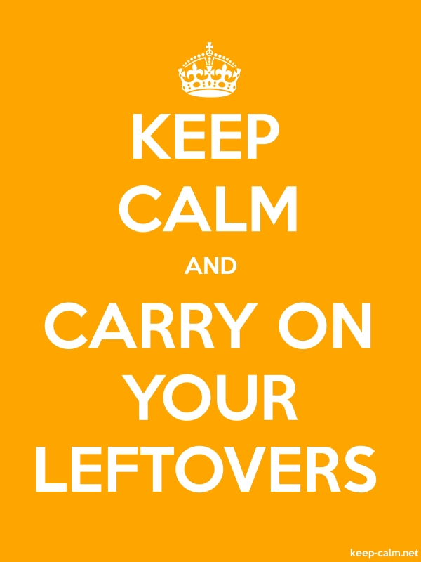 KEEP CALM AND CARRY ON YOUR LEFTOVERS - white/orange - Default (600x800)