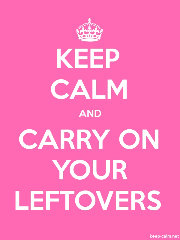 KEEP CALM AND CARRY ON YOUR LEFTOVERS - white/pink - Default (600x800)
