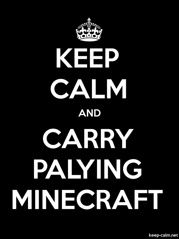 KEEP CALM AND CARRY PALYING MINECRAFT - white/black - Default (600x800)