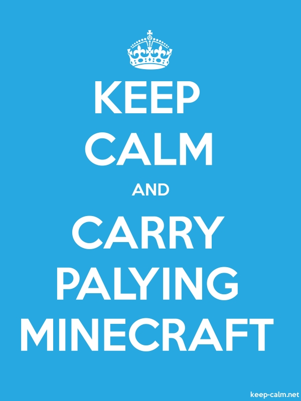 KEEP CALM AND CARRY PALYING MINECRAFT - white/blue - Default (600x800)
