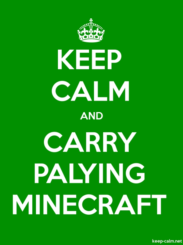 KEEP CALM AND CARRY PALYING MINECRAFT - white/green - Default (600x800)