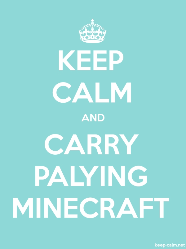 KEEP CALM AND CARRY PALYING MINECRAFT - white/lightblue - Default (600x800)
