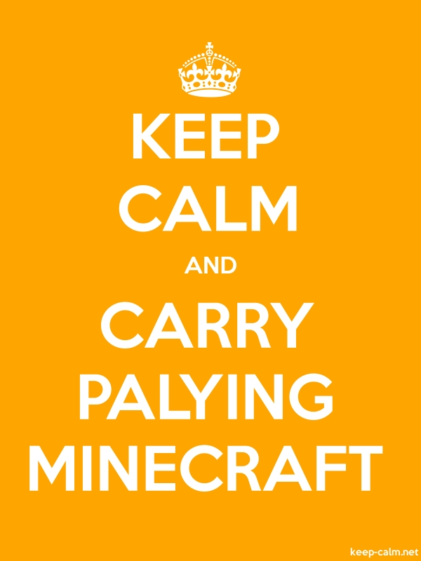 KEEP CALM AND CARRY PALYING MINECRAFT - white/orange - Default (600x800)