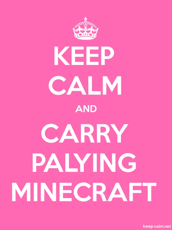 KEEP CALM AND CARRY PALYING MINECRAFT - white/pink - Default (600x800)