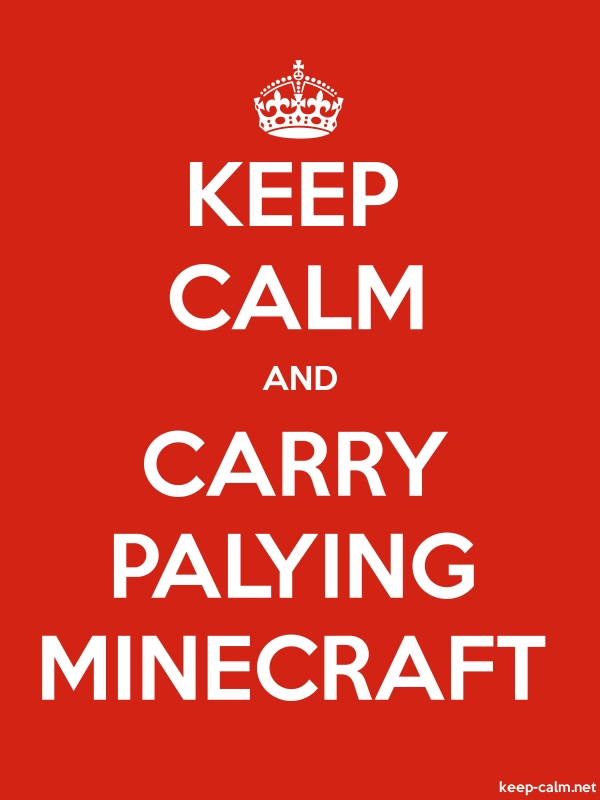 KEEP CALM AND CARRY PALYING MINECRAFT - white/red - Default (600x800)