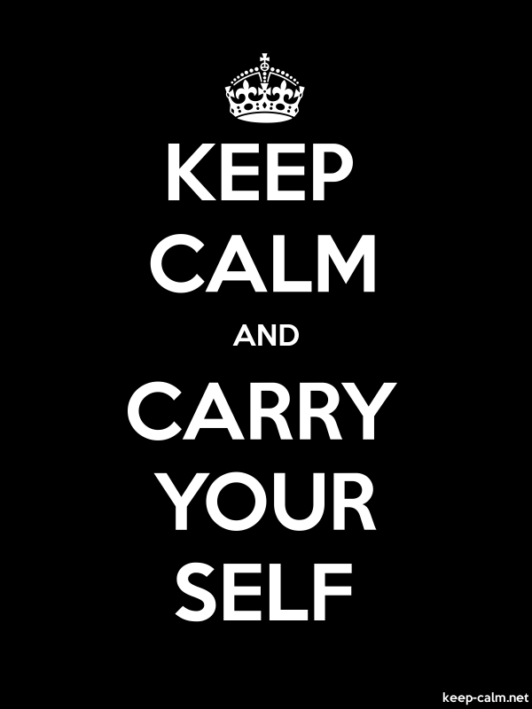 KEEP CALM AND CARRY YOUR SELF - white/black - Default (600x800)