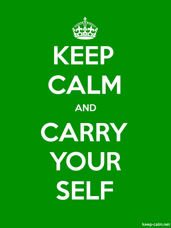 KEEP CALM AND CARRY YOUR SELF - white/green - Default (600x800)