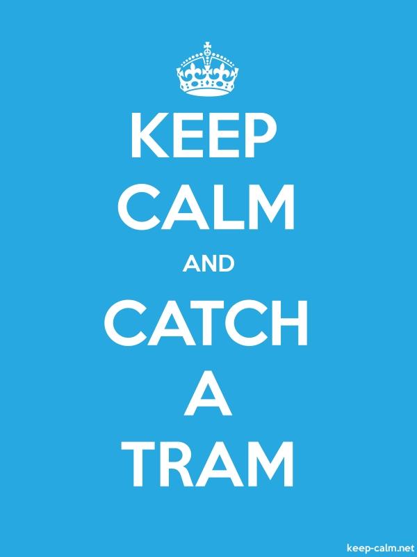 KEEP CALM AND CATCH A TRAM - white/blue - Default (600x800)