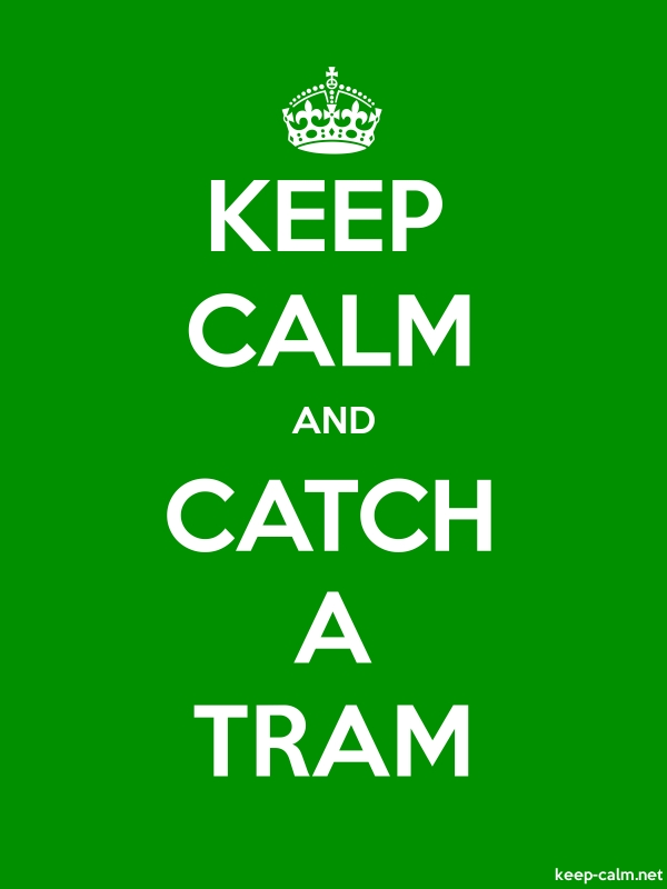 KEEP CALM AND CATCH A TRAM - white/green - Default (600x800)