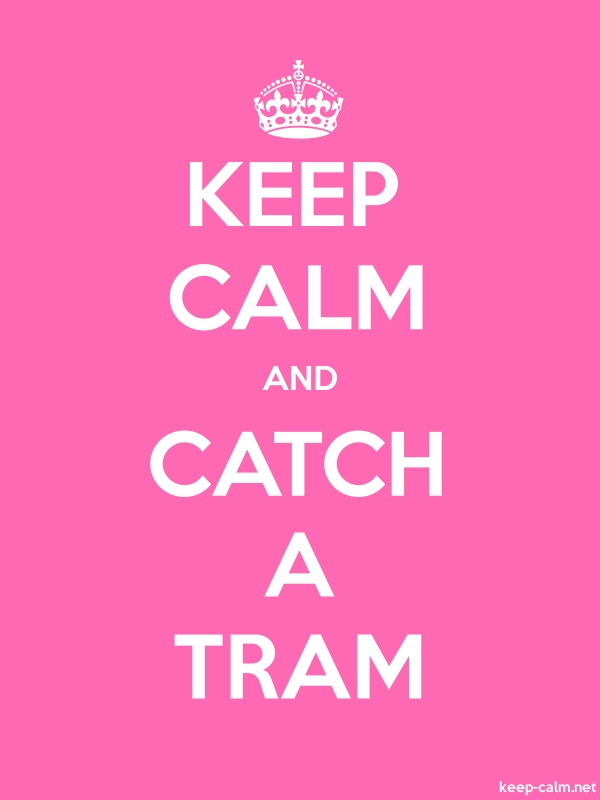 KEEP CALM AND CATCH A TRAM - white/pink - Default (600x800)