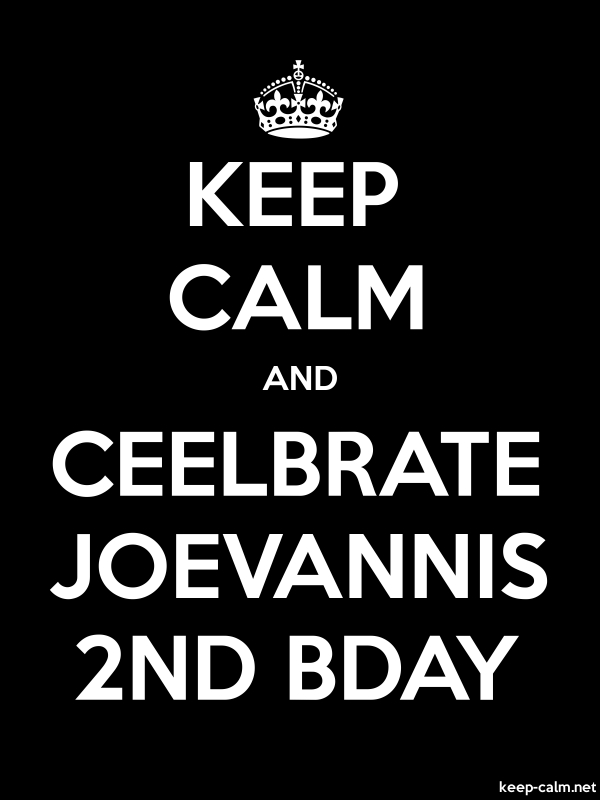 KEEP CALM AND CEELBRATE JOEVANNIS 2ND BDAY - white/black - Default (600x800)