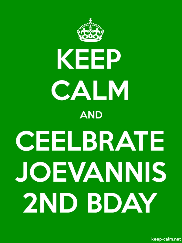 KEEP CALM AND CEELBRATE JOEVANNIS 2ND BDAY - white/green - Default (600x800)