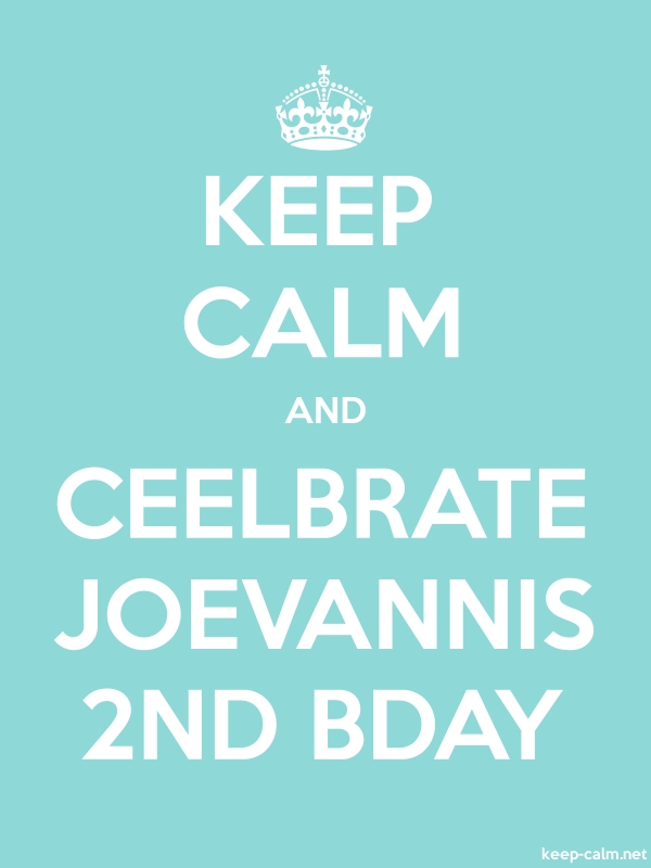 KEEP CALM AND CEELBRATE JOEVANNIS 2ND BDAY - white/lightblue - Default (600x800)