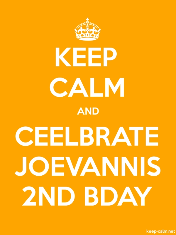 KEEP CALM AND CEELBRATE JOEVANNIS 2ND BDAY - white/orange - Default (600x800)