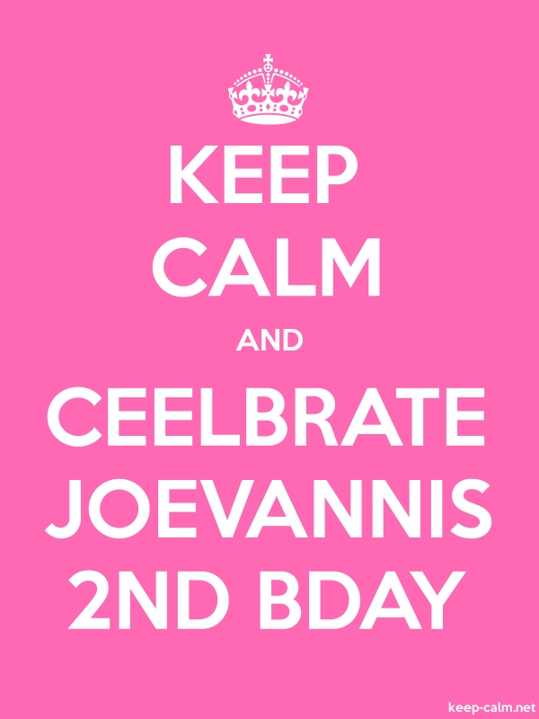 KEEP CALM AND CEELBRATE JOEVANNIS 2ND BDAY - white/pink - Default (600x800)