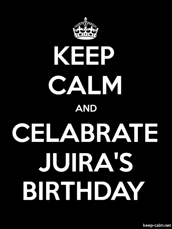 KEEP CALM AND CELABRATE JUIRA'S BIRTHDAY - white/black - Default (600x800)