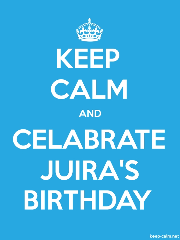 KEEP CALM AND CELABRATE JUIRA'S BIRTHDAY - white/blue - Default (600x800)