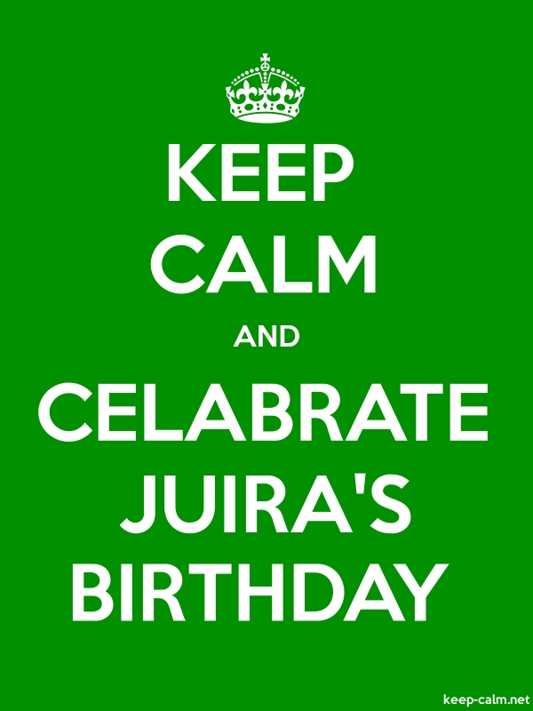 KEEP CALM AND CELABRATE JUIRA'S BIRTHDAY - white/green - Default (600x800)