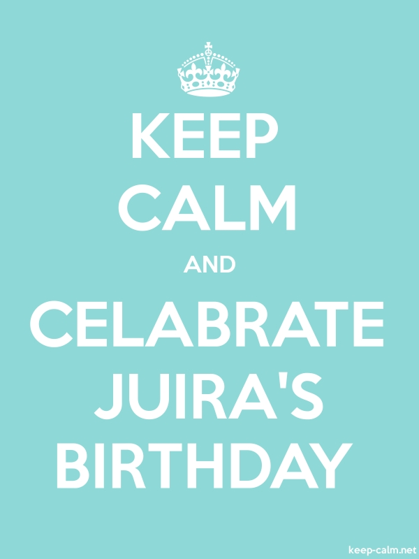 KEEP CALM AND CELABRATE JUIRA'S BIRTHDAY - white/lightblue - Default (600x800)