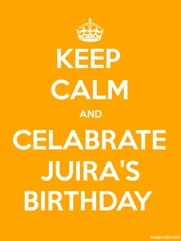 KEEP CALM AND CELABRATE JUIRA'S BIRTHDAY - white/orange - Default (600x800)