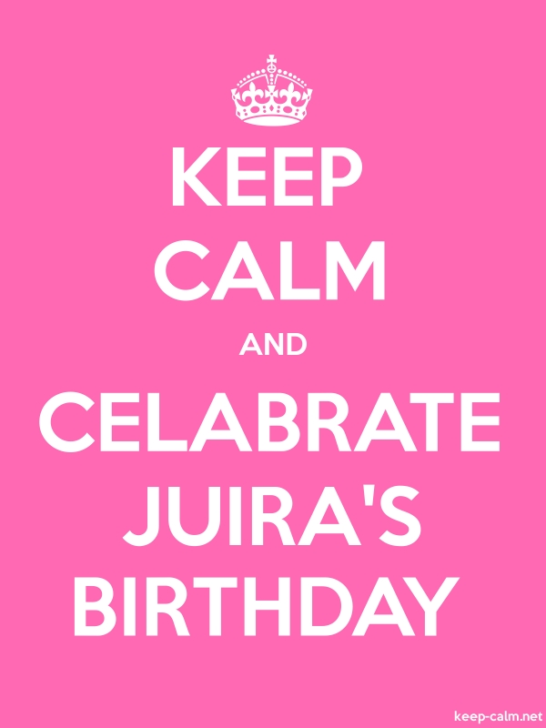 KEEP CALM AND CELABRATE JUIRA'S BIRTHDAY - white/pink - Default (600x800)