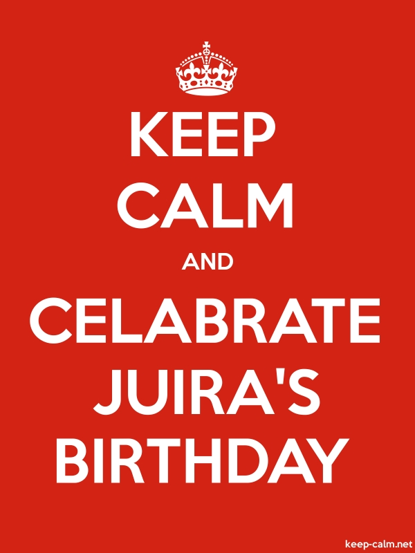 KEEP CALM AND CELABRATE JUIRA'S BIRTHDAY - white/red - Default (600x800)