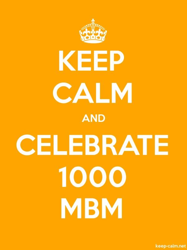 KEEP CALM AND CELEBRATE 1000 MBM - white/orange - Default (600x800)