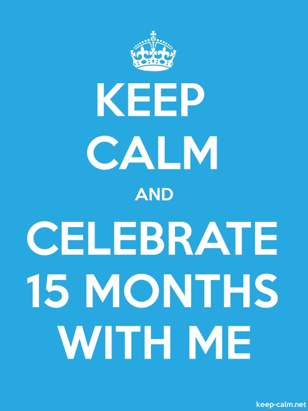 KEEP CALM AND CELEBRATE 15 MONTHS WITH ME - white/blue - Default (600x800)