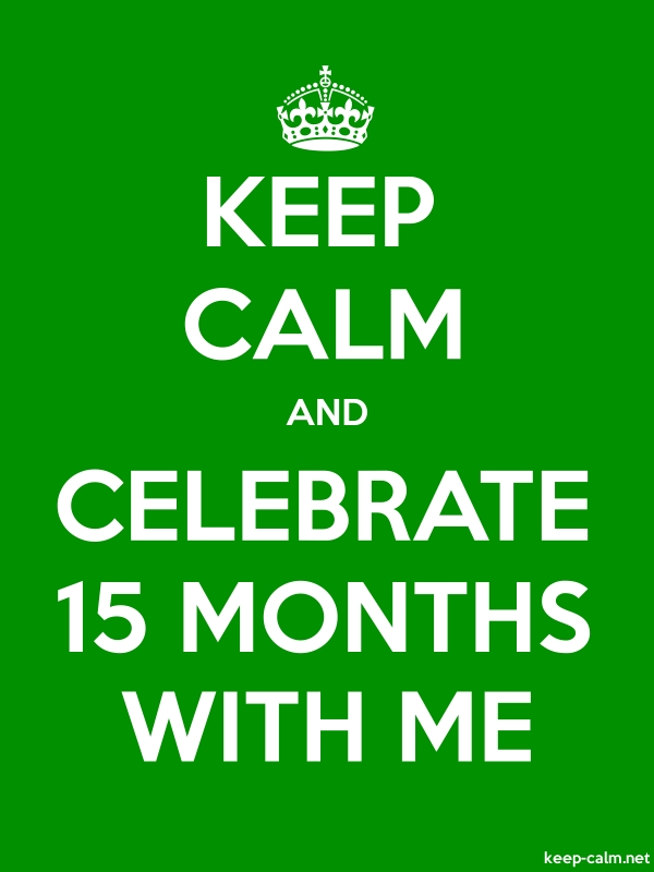 KEEP CALM AND CELEBRATE 15 MONTHS WITH ME - white/green - Default (600x800)