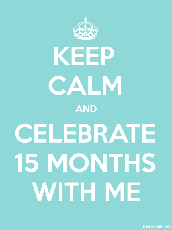 KEEP CALM AND CELEBRATE 15 MONTHS WITH ME - white/lightblue - Default (600x800)