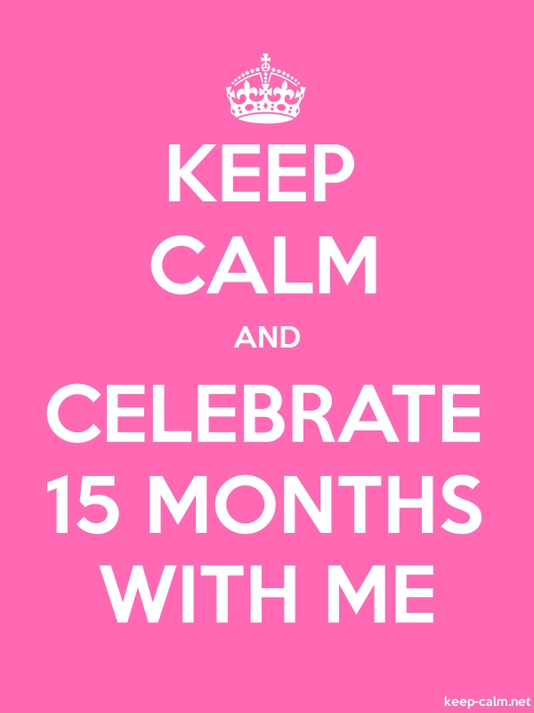 KEEP CALM AND CELEBRATE 15 MONTHS WITH ME - white/pink - Default (600x800)
