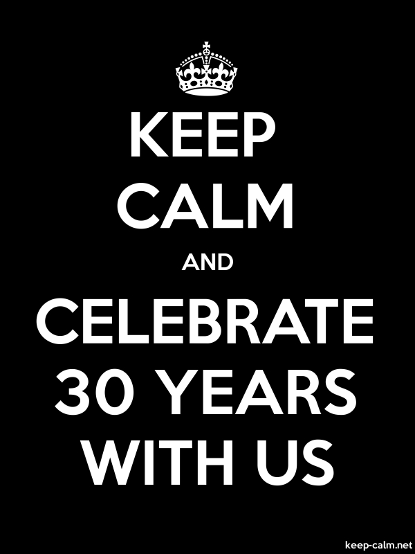 KEEP CALM AND CELEBRATE 30 YEARS WITH US - white/black - Default (600x800)