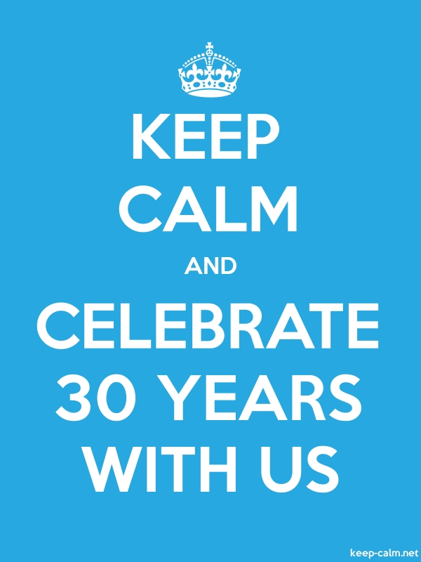 KEEP CALM AND CELEBRATE 30 YEARS WITH US - white/blue - Default (600x800)