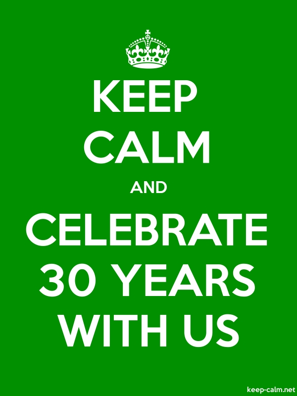 KEEP CALM AND CELEBRATE 30 YEARS WITH US - white/green - Default (600x800)