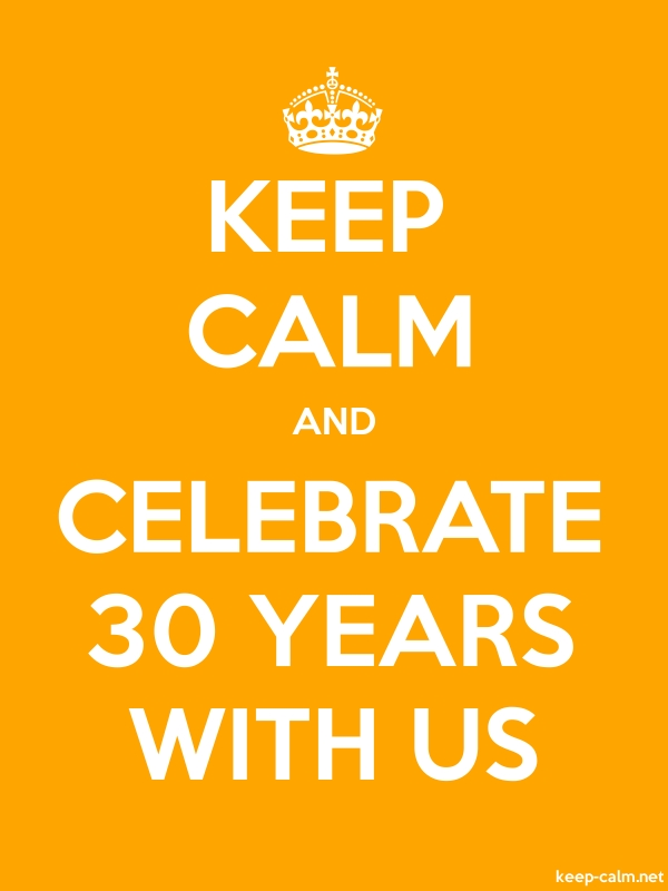 KEEP CALM AND CELEBRATE 30 YEARS WITH US - white/orange - Default (600x800)
