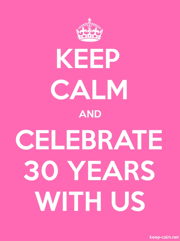 KEEP CALM AND CELEBRATE 30 YEARS WITH US - white/pink - Default (600x800)