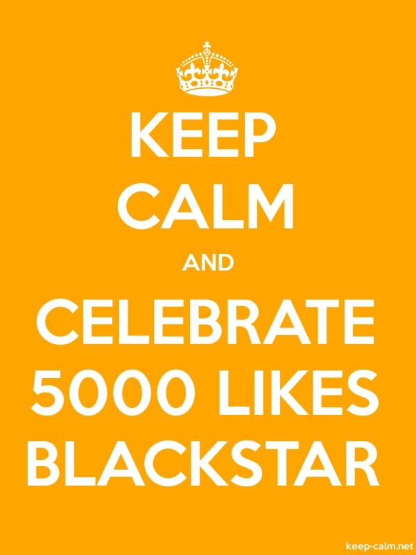 KEEP CALM AND CELEBRATE 5000 LIKES BLACKSTAR - white/orange - Default (600x800)