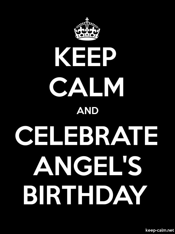 KEEP CALM AND CELEBRATE ANGEL'S BIRTHDAY - white/black - Default (600x800)