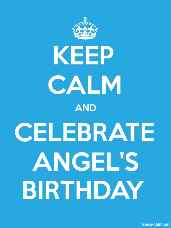KEEP CALM AND CELEBRATE ANGEL'S BIRTHDAY - white/blue - Default (600x800)