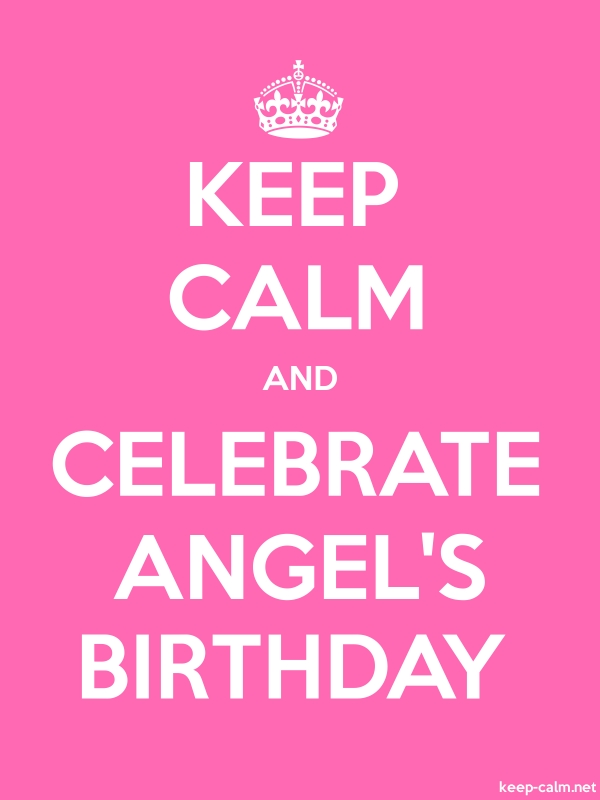 KEEP CALM AND CELEBRATE ANGEL'S BIRTHDAY - white/pink - Default (600x800)