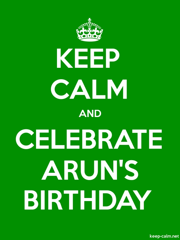 KEEP CALM AND CELEBRATE ARUN'S BIRTHDAY - white/green - Default (600x800)