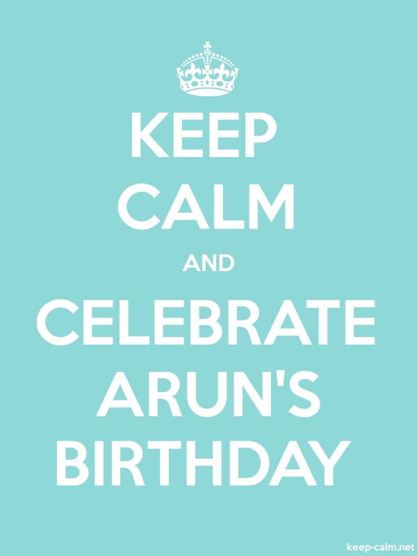 KEEP CALM AND CELEBRATE ARUN'S BIRTHDAY - white/lightblue - Default (600x800)
