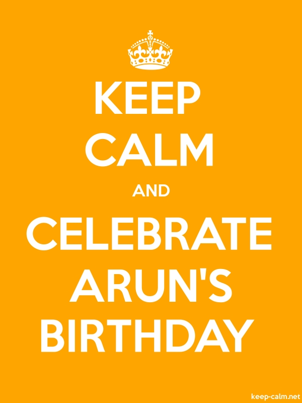 KEEP CALM AND CELEBRATE ARUN'S BIRTHDAY - white/orange - Default (600x800)
