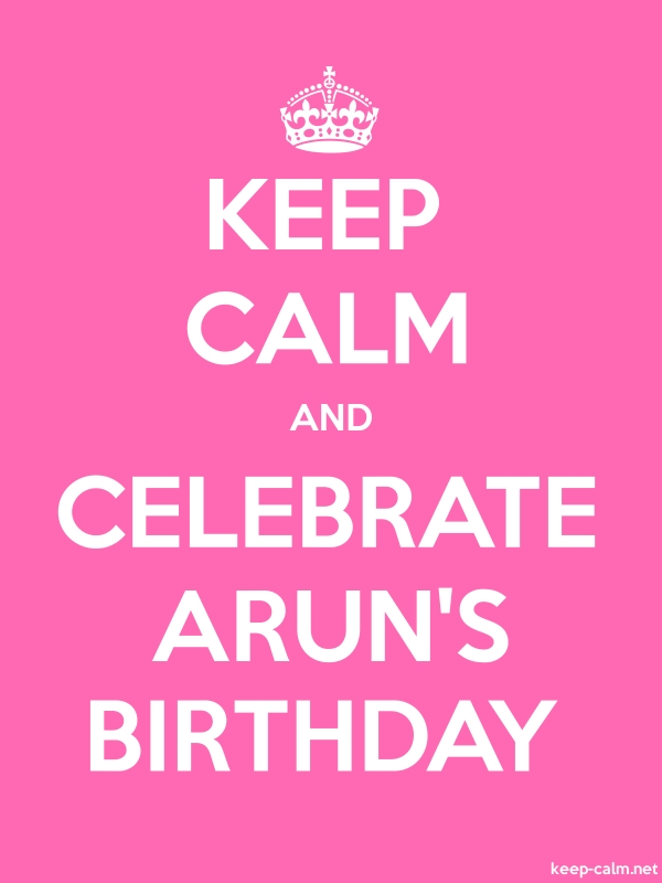 KEEP CALM AND CELEBRATE ARUN'S BIRTHDAY - white/pink - Default (600x800)