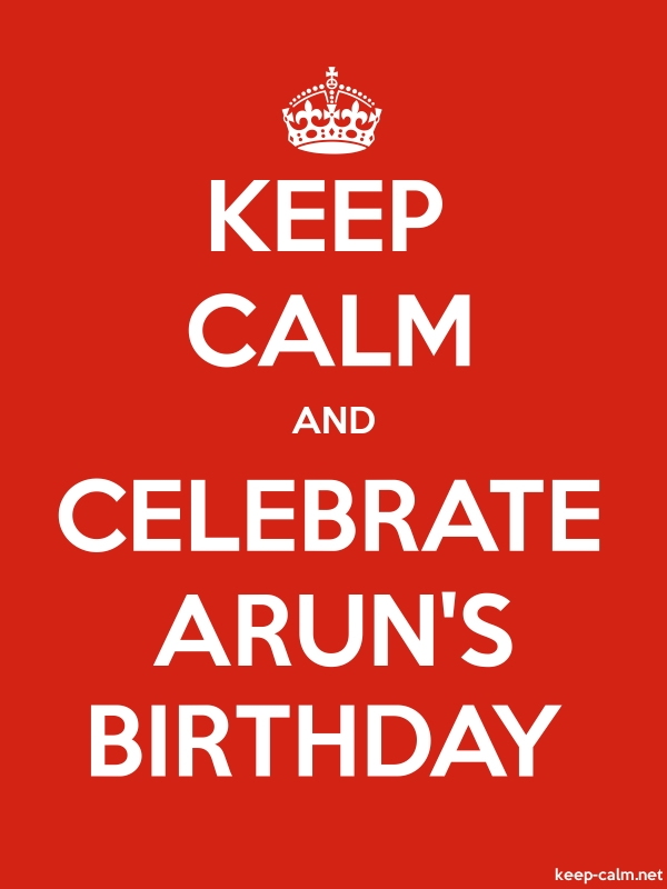 KEEP CALM AND CELEBRATE ARUN'S BIRTHDAY - white/red - Default (600x800)
