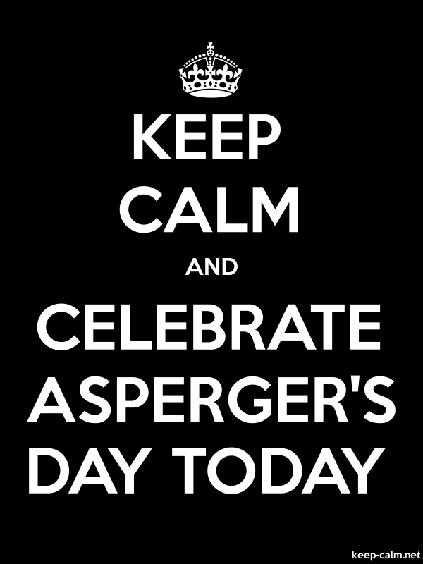 KEEP CALM AND CELEBRATE ASPERGER'S DAY TODAY - white/black - Default (600x800)
