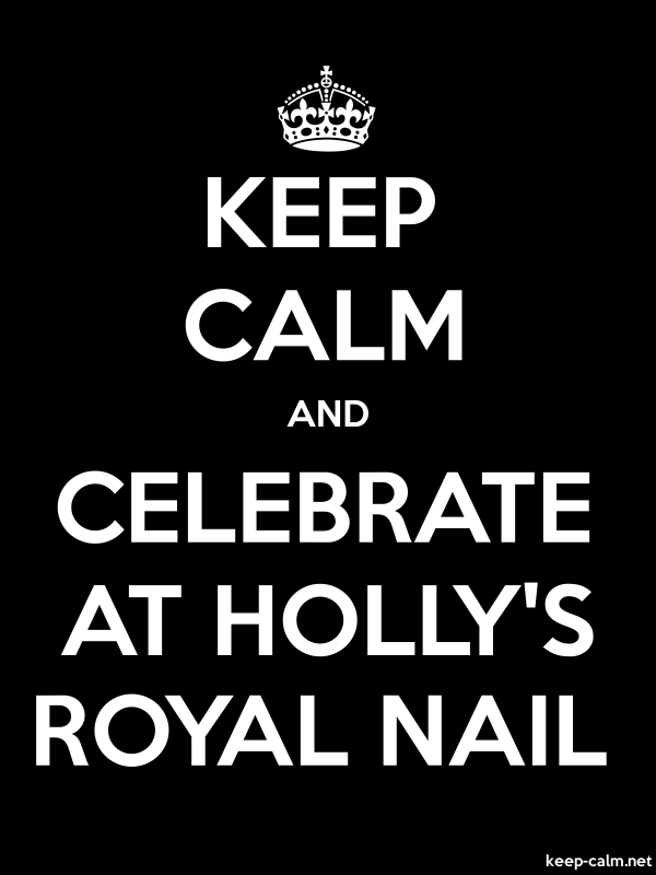 KEEP CALM AND CELEBRATE AT HOLLY'S ROYAL NAIL - white/black - Default (600x800)