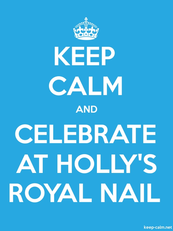 KEEP CALM AND CELEBRATE AT HOLLY'S ROYAL NAIL - white/blue - Default (600x800)
